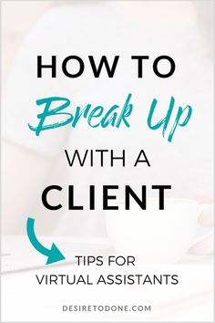 Is it time to break up with a client? Here's how to tell if it's time to end the work relationship, and how to let your client go without burning any bridges. Business Tips, Online Business, Business Coaching, How To Start A Blog, How To Make Money, Work Relationships, Virtual Assistant Services, Starting Your Own Business, Management Tips