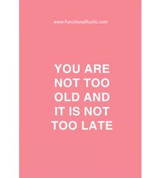 You are not too old and it is not too late. www.FunctionalRustic.com #functionalrustic #quote #quoteoftheday #motivation #inspiration #quotes #diy #homestead #rustic #pallet #pallets #rustic #handmade #craft #affirmation #michigan #puremichigan #repurpose #recycle #crafts #country #sobriety #strongwoman #inspirational #smallbusiness #smallbusinessowner #quotations #success #goals #inspirationalquotes #quotations #strongwomenquotes #recovery #sober #diy