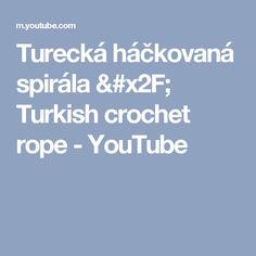 Turecká háčkovaná spirála / Turkish crochet rope - YouTube