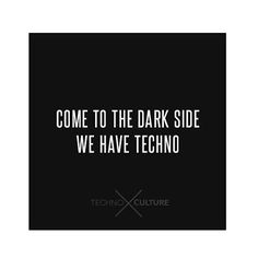 Come to the dark side #TechnoCulture #TechnoQuotes #Techno