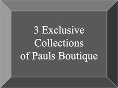 3 exclusive collections of #pauls #boutique