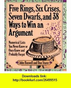 Five Rings, Six Crises, Seven Dwarfs, and 38 Ways to Win an Argument Numerical Lists You Never Knew or Once Knew and Probably Forgot (9781578660087) John Boswell, Dan Starer , ISBN-10: 1578660084  , ISBN-13: 978-1578660087 ,  , tutorials , pdf , ebook , torrent , downloads , rapidshare , filesonic , hotfile , megaupload , fileserve