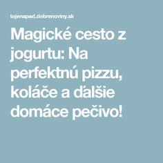 Magické cesto z jogurtu: Na perfektnú pizzu, koláče a ďalšie domáce pečivo! Magick, Pizza, Hampers, Witchcraft