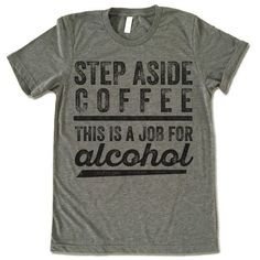 Step Aside Coffee This Is A Job For Alcohol Shirt. The listing is for one short-sleeve UNISEX crewneck t-shirt with 'Step Aside Coffee This Is A Job For Alcohol' design. Please refer to the size chart                                                                                                                                                                                 More
