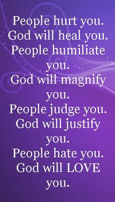 "Love this quote :""People hurt you; God will heal you. People humiliate you; God will magnify you. People judge you; God will justify you. People hate you; God will LOVE you. Prayer Quotes, Faith Quotes, Song Quotes, Music Quotes, The Words, Religious Quotes, Spiritual Quotes, Excellence Quotes, Hurt Quotes"