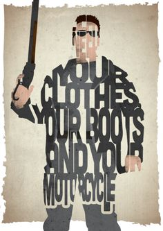 Clothes, Boots And Motorcycle - Terminator 2: Judgement Day (Standard Size) by Pete Ware  A pre-designed 17th and Oak print that makes the perfect gift for any occasion. This print is inspired by a quote from the movie Terminator 2: Judgement Day.