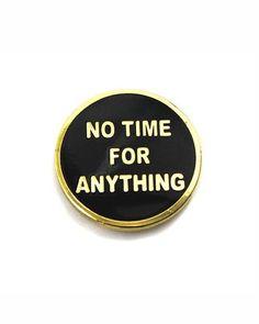 No Time For Anything Pin – Strange Ways