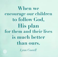 """""""Although there is value in our wisdom and experience, we must be intentional to give attention to God and His perfect wisdom for our kid's futures. Because without it, we can hinder the process of our children learning to hear from God for themselves."""" - Lynn Cowell."""