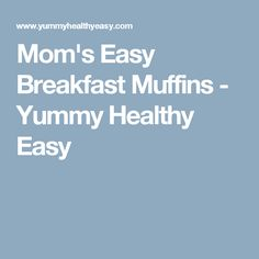 Mom's Easy Breakfast Muffins - Yummy Healthy Easy