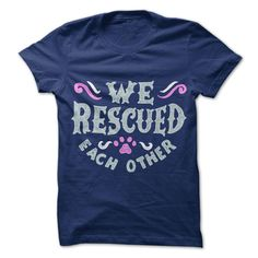This Shirt Makes A Great Gift For You And Your Family.  We Rescued Each Other - Dark .Ugly Sweater, Xmas  Shirts,  Xmas T Shirts,  Job Shirts,  Tees,  Hoodies,  Ugly Sweaters,  Long Sleeve,  Funny Shirts,  Mama,  Boyfriend,  Girl,  Guy,  Lovers,  Papa,  Dad,  Daddy,  Grandma,  Grandpa,  Mi Mi,  Old Man,  Old Woman, Occupation T Shirts, Profession T Shirts, Career T Shirts,