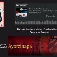 México, Territorio Sin Ley. Un programa especial de Guerra de Posiciones y Spreaker Noticias donde se reveló la información más relevante del caso de los 43 Normalistas desaparecidos de Ayotzinapa la noche del 26 de septiembre de 2014.