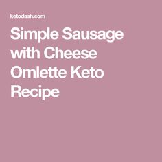 Simple Sausage with Cheese Omlette Keto Recipe