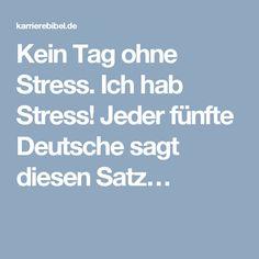 Kein Tag ohne Stress. Ich hab Stress! Jeder fünfte Deutsche sagt diesen Satz…