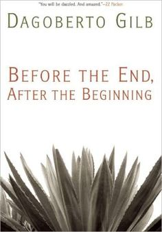 Before the End, After the Beginning: Stories, by Dagoberto Gilb.