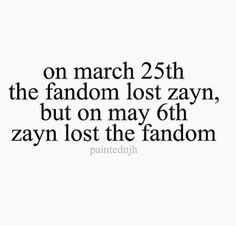 don't get me wrong I LOVE Zayn. LOVE him but he isn't there for us anymore why should we supports him