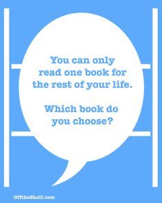 You can only read one book for the rest of your life. Which book do you choose?