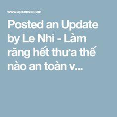 Posted an Update by Le Nhi - Làm răng hết thưa thế nào an toàn v...