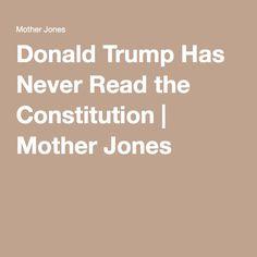 Donald Trump Has Never Read the Constitution | Mother Jones