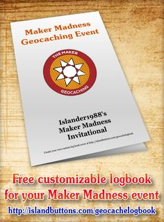 Maker Madness! Geocaching events with a special souvenir will be happening from March 28 to April 7, 2014.  Make a free themed logbook for your Maker Madness event at http://islandbuttons.com/geocachelogbook/special.html