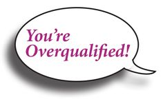 """""""You're Overqualified!"""" A great example on how to respond when you are told you are overqualified for a position. - MilitaryAvenue.com"""
