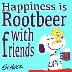Happiness is a Rootbeer with friends