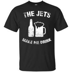 New York Jets Beer Shirts The Jets make me Drink T-shirts Hoodies Sweatshirts
