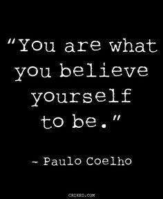 You are what you believe yourself to be - one of the best inspirational quotes from Paulo Coelho, the author of The Alchemist. Read more motivational quotes at crikes.com | Be Yourself | Be Different