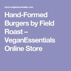 Hand-Formed Burgers by Field Roast – VeganEssentials Online Store