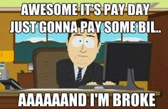 It's pay day…aaaand I'm broke. I put this on my funny board, but it's actually quite sad.
