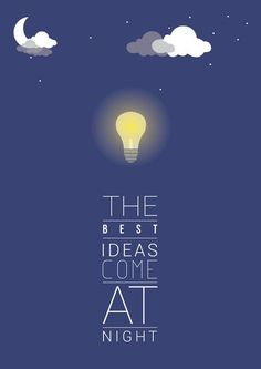 The best ideas come at night... #true  - http://pinterest.com/farmagestion/ - más videos e imagenes sobre #salud y #farmacia