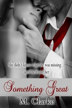 Something Great--coming soon--July 24th  M. Clarke aka Mary Ting (Crossroads Saga) **Mature Content Warning** This is a New Adult romance novel recommended for ages 17+ due to sexual content and mature subject matter. She didn't know what she was missing…until he found her.