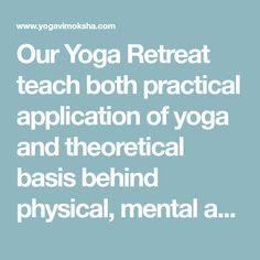 Our Yoga Retreat teach both practical application of yoga and theoretical basis behind physical, mental and spiritual discipline i.e. integration of body, mind