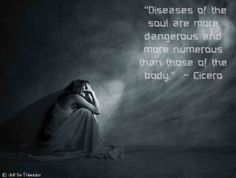 """Diseases of the soul are more dangerous and more numerous than those of the body."" ~ Cicero #quote #health"