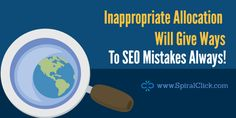 Inappropriate Allocation Will Give Ways To SEO Mistakes Always!