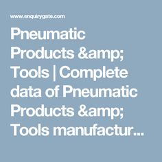 Pneumatic Products & Tools | Complete data of Pneumatic Products & Tools manufacturers, suppliers, seller, dealers, distributors, shop, exporters and importers in India