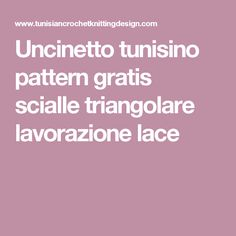 Uncinetto tunisino pattern gratis scialle triangolare lavorazione lace