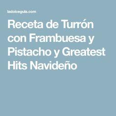 Receta de Turrón con Frambuesa y Pistacho y Greatest Hits Navideño
