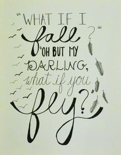 What if I fall? Oh but my darling, what if you fly? Print by ...