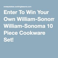 Enter To Win Your Own William-Sonoma 10 Piece Cookware Set!  http://sweepstakes.cookinglessons.com/c/6cfer6tz