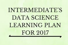 This plan is for people with basic knowledge of machine learning / deep learning. Assess your skills & plan your data science & Big Data learning for 2017