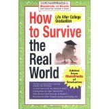 How to Survive the Real World: Life After College Graduation: Advice from 774 Graduates Who Did (Hundreds of Heads Survival Guides) (Paperback)By Hundreds of Heads