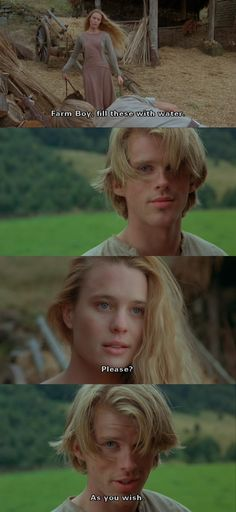 """Farm Boy, fill these with water. Please?"" (The Princess Bride)"