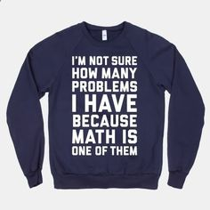 """I'm not sure how man problems I have because math is one of the."""