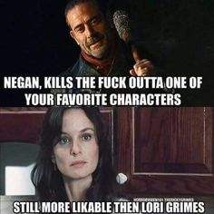 Hated Lori! Never understood why Rick and Shane fought over her.