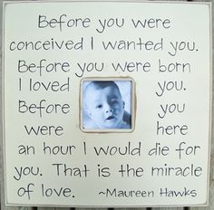 the picture is not of my beautiful daughter (although let's be honest this baby is a cutie too) but the words are for her, so I just had to borrow it from a fellow pinner :-)