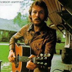 Gordon Lightfoot- LOVE this man's music.  What IS it about Canadian singer/songwriters??