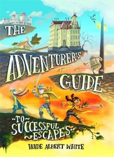 The NOOK Book (eBook) of the The Adventurer's Guide to Successful Escapes (Adventurer's Guide Series by Wade Albert White at Barnes & Noble. Ya Books, Good Books, Books To Read, Realistic Fiction, Chapter Books, Kids Reading, Book Recommendations, The Book, Childrens Books