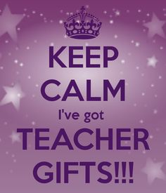 KEEP CALM I've got TEACHER GIFTS!!! www.robink.scentsy.ca facebook: robinkscentsy