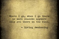 Tokyo Pudding, Spring Awakening is a musical adaptation of the. Broadway Quotes, Theatre Quotes, Broadway Shows, Spring Awakening Broadway, Live Life Love, Spring Quotes, Perfection Quotes, Musical Theatre, Love Songs