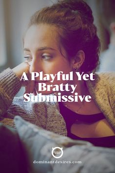 Do you act like a bratty submissive to get attention from your Dominant? You're definitely not alone. Read more at DominantDesires.com.